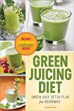 Green Juicing Diet: Green Juice Detox Plan for Beginners-Includes Green Smoothies and Green Juice Recipes (English Edition)