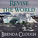 Revise the World Audiobook by Brenda W. Clough Narrated by Eric Yves Garcia