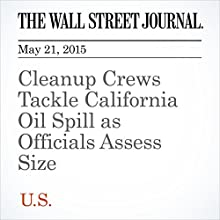Cleanup Crews Tackle California Oil Spill as Officials Assess Size (       UNABRIDGED) by Tamara Audi, Alison Sider Narrated by Ken Borgers