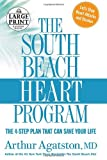 The South Beach Heart Program: The 4-Step Plan that Can Save Your Life (Random House Large Print) (073932635X) by Arthur S. Agatston M.D.