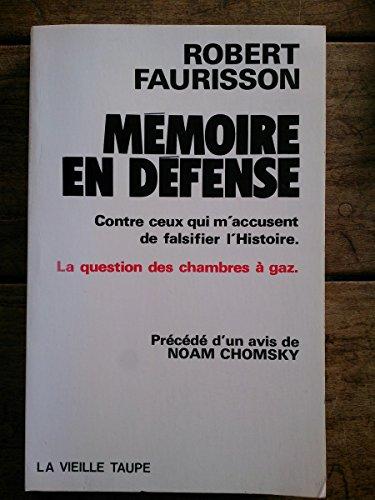 Mémoire en défense (contre ceux qui m'accusent de falsifier l'Histoire: la question des chambres à gaz) francais