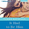 It Had to Be Him (       UNABRIDGED) by Tamra Baumann Narrated by Kate Rudd