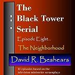 The Black Tower: The Neighborhood: The Black Tower Serial, Book 8 | David R. Beshears