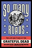 img - for So Many Roads: The Life and Times of the Grateful Dead book / textbook / text book