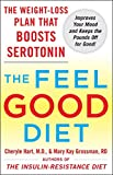 The Feel-Good Diet: The Weight-Loss Plan That Boosts Serotonin, Improves Your Mood, and Keeps the Pounds Off for Good