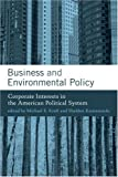Business and Environmental Policy - Corporate Interests in the American Political System (American and Comparative Environmental Policy Series)