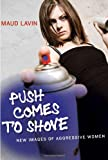 img - for Push Comes to Shove: New Images of Aggressive Women book / textbook / text book