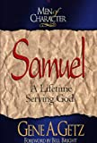 Men of Character: Samuel: A Lifetime Serving God (080546171X) by Getz, Gene A.
