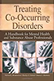 img - for Treating Co-Occurring Disorders: A Handbook for Mental Health and Substance Abuse Professionals (Haworth Addictions Treatment) book / textbook / text book