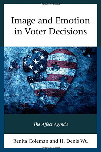 Image and Emotion in Voter Decisions: The Affect Agenda (Lexington Studies in Political Communication)