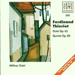 Ferdinand Thieriot : Octuor Opus 62 - Quintette Opus 80