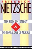 The Birth of Tragedy & The Genealogy of Morals (0385092105) by Friedrich Nietzsche