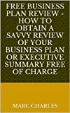 img - for FREE Business Plan Review - How to obtain a savvy review of your business plan or executive summary free of charge book / textbook / text book