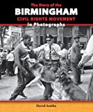 img - for The Story of the Birmingham Civil Rights Movement in Photographs (Story of the Civil Rights Movement in Photographs) book / textbook / text book