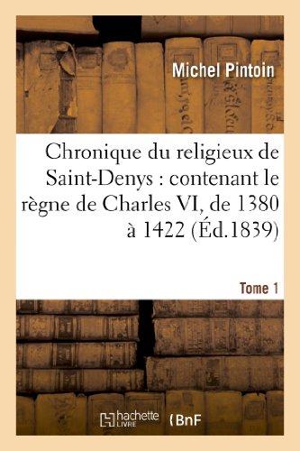 Chronique du religieux de Saint-Denys : contenant le règne de Charles VI, de 1380 à 1422. Tome 1: Chronique Du Religieux de Saint-Denys: Contenant Le ... Charles VI, de 1380 a 1422. Tome 1 (Histoire)