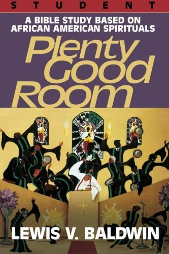 plenty-good-room-student-a-bible-study-based-on-african-american-spirituals-by-lewis-v-baldwin-2002-