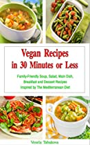 Vegan Recipes In 30 Minutes Or Less: Family-friendly Soup, Salad, Main Dish, Breakfast And Dessert Recipes Inspired