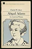 Abigail Adams: An American Woman (0316020400) by Akers, Charles W.