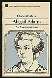 Abigail Adams: An American Woman (0316020400) by Akers, Charles W.