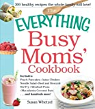 The Everything Busy Moms' Cookbook: Includes Peach Pancakes, Asian Chicken Noodle Salad, Beef and Broccoli Stir-Fry, Meatball Pizza, Macadamia Coconut Bars and hundreds more! (Everything Series)