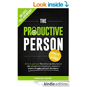 The Productive Person: A how-to guide book filled with productivity hacks & daily schedules for entrepreneurs, students or anyone struggling with work-life balance