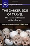 The Darker Side of Travel: The Theory and Practice of Dark Tourism (Aspects of Tourism)