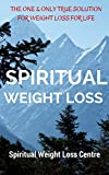 Spiritual Weight Loss - An Introduction to Spiritual Weight Loss: Spiritual Approach To Weight Loss With Mindset & Thought Without Dieting, Exercise For ... (Spiritual Weight Loss Series Book 1)