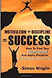 img - for Motivation + Discipline = Success: How To Find Your Motivation And Apply Discipline To Achieve Success In Life (Motivational Books) book / textbook / text book