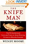 The Knife Man: Blood, Body Snatching,...
