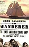 img - for The Wanderer: The Last American Slave Ship and the Conspiracy That Set Its Sails book / textbook / text book