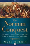 The Norman Conquest: The Battle of Hastings and the Fall of Anglo-Saxon England