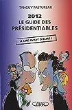 echange, troc Tanguy Pastureau - 2012 Le guide des présidentiables - A lire avant d'élire
