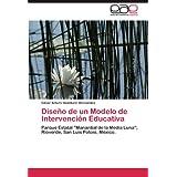 """Diseño de un Modelo de Intervención Educativa: Parque Estatal """"Manantial de la Media Luna""""; Rioverde, San Luis..."""