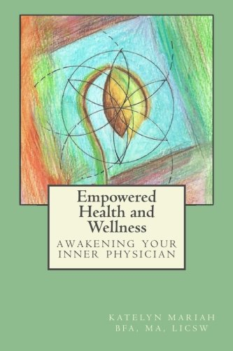Empowered Health And Wellness: Awakening The Inner Physician (Volume 1)