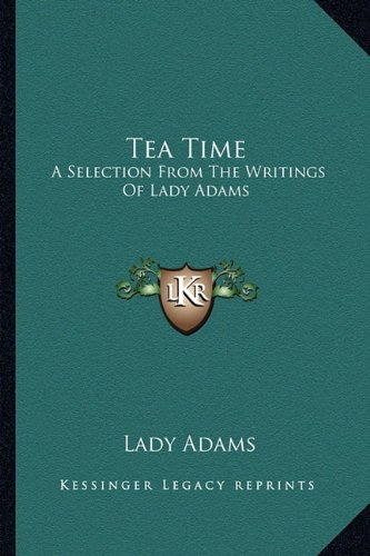 Tea Time: A Selection from the Writings of Lady Adams