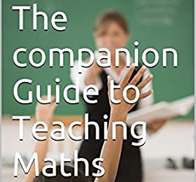The companion Guide to Teaching Maths