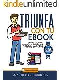 Triunfa con tu ebook: C�mo escribir, publicar y vender tu libro con �xito (Spanish Edition)