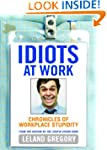 Idiots at Work: Chronicles of Workpla...