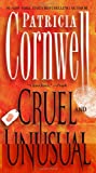 Cruel and Unusual: A Kay Scarpetta Novel (Kay Scarpetta Mysteries)