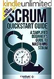 Scrum: QuickStart Guide - A Simplified Beginner's Guide To Mastering Scrum (Scrum, Scrum Master, Scrum Agile)