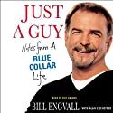 Just a Guy: Notes from a Blue Collar Life (       UNABRIDGED) by Bill Engvall, Alan Eisenstock Narrated by Bill Engvall