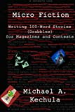 img - for Micro Fiction: Writing 100 Word Stories (Drabbles) for Magazines and Contests book / textbook / text book
