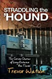 img - for Straddling the 'Hound: The Curious Charms of Long-Distance Bus Travel book / textbook / text book