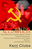 Willing Accomplices: How KGB Covert Influence Agents Created Political Correctness and Destroyed America