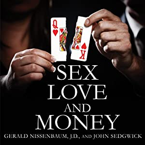 Sex, Love, and Money: Revenge and Ruin in the World of High-Stakes Divorce | [Gerald Nissenbaum, John Sedgwick]