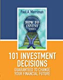 img - for 101 Investment Decisions Guaranteed to Change Your Financial Future (How To Invest) book / textbook / text book