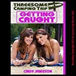 Getting Caught: A First Lesbian Sex erotica story, Part Three (Threesome Camping Trip) | Cindy Jameson