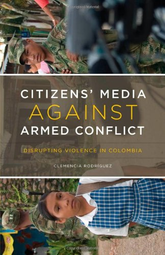 Citizens' Media against Armed Conflict: Disrupting Violence in Colombia