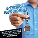 A Tale of Two Houses: Our Journey of Buying a Home the Right Way After Buying One the Wrong Way Audiobook by Jonathan White Narrated by Jonathan White