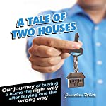 A Tale of Two Houses: Our Journey of Buying a Home the Right Way After Buying One the Wrong Way | Jonathan White